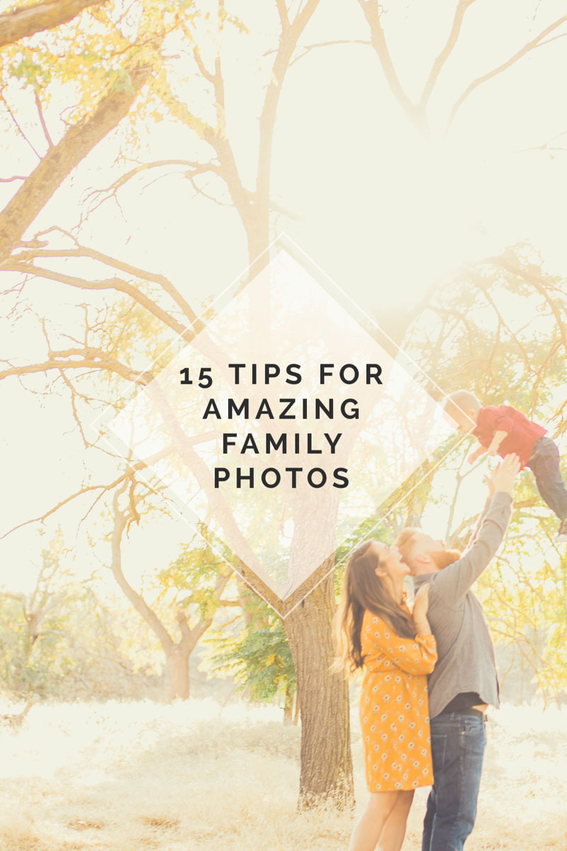 15 Tips for Amazing Family Photos